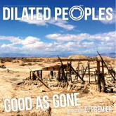 Dilated Peoples As Good As Gone